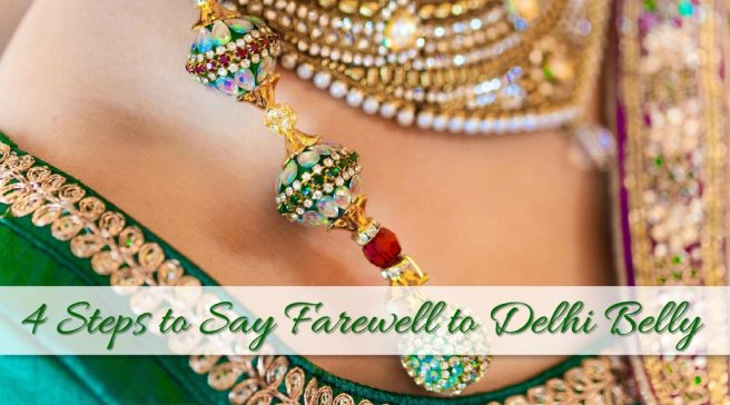 4 Steps to Say Farewell to Delhi Belly