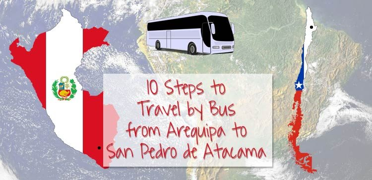 10 Steps to travel by bus from Arequipa to San Pedro de Atacama