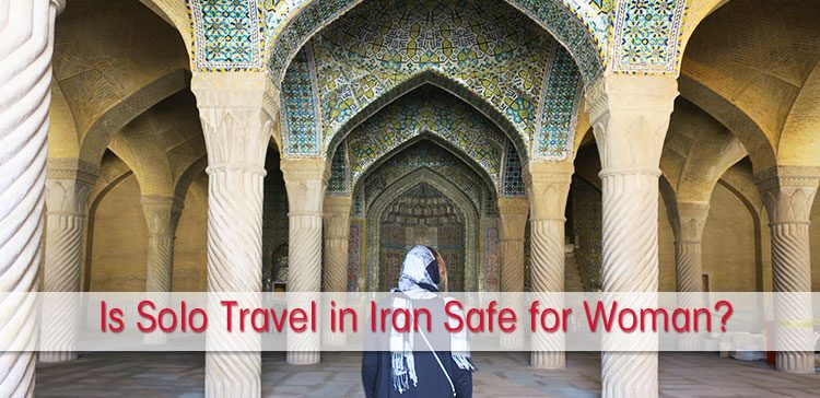Is it safe for a woman to solo travel in Iran?