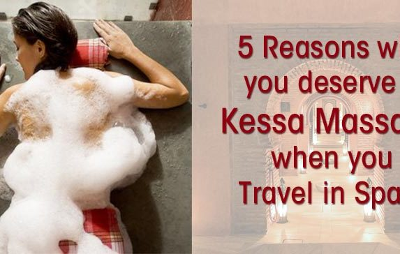 5 Reasons why you deserve a Kessa Massage when you Travel in Spain