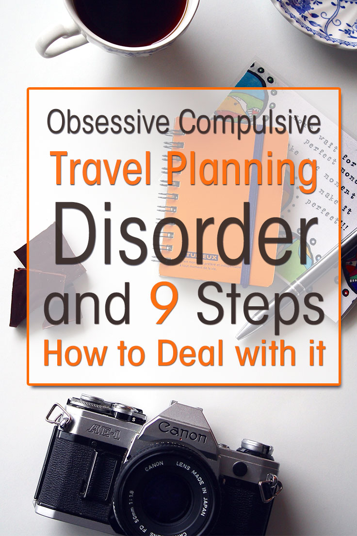 I'm Naomi and I suffer from self-proclaimed Obsessive Compulsive Travel Planning Disorder. Read my 9 steps to deal with it and be a better travel planner.