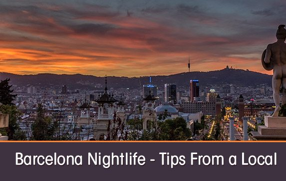 Barcelona Nightlife – Tips from a Local in the Know